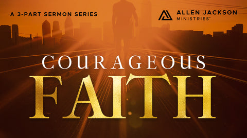 Courageous Faith II • Sermon Series