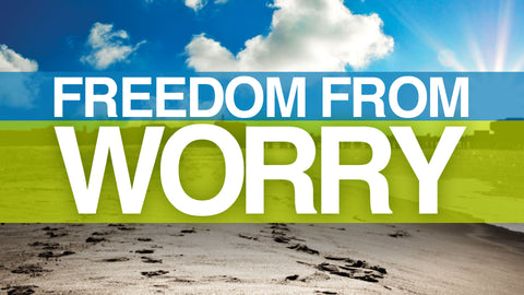 Freedom From Worry • Sermon Series
