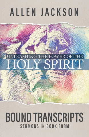 Unleashing the Power of the Holy Spirit • Pastor Allen Jackson • Bound Transcripts