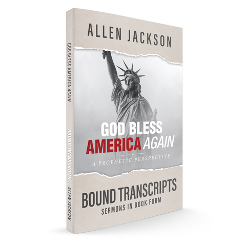 God Bless America Again • Pastor Allen Jackson • Bound Transcripts