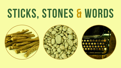 Sticks, Stones and Words