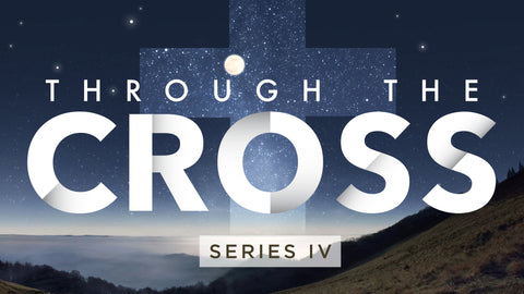 Through the Cross IV • Sermon Series