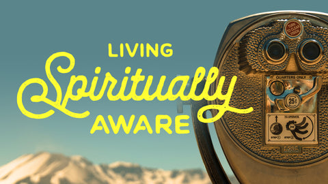 Living Spiritually Aware • Sermon Series