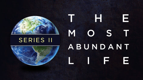 The Most Abundant Life II • Sermon Series