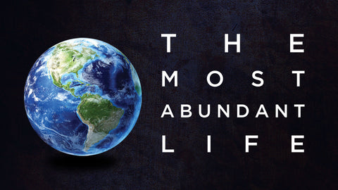 The Most Abundant Life I • Sermon Series