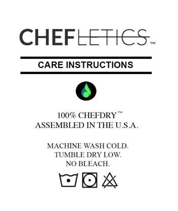 Chefletics care instructions, 100% Chefdry, Assembled in the USA, Machine Wash Cold, Tumble Dry Low, No Bleach