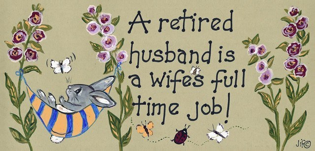 A Retired Husband Is A Wife's Full Time Job Sign