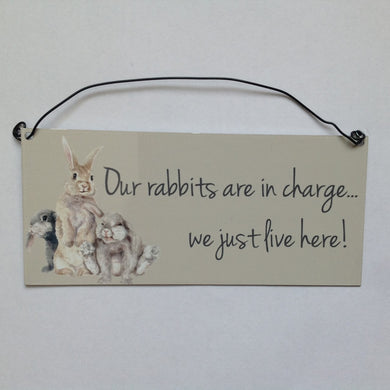 Our Rabbits Are In Charge... We Just Live Here! Sign