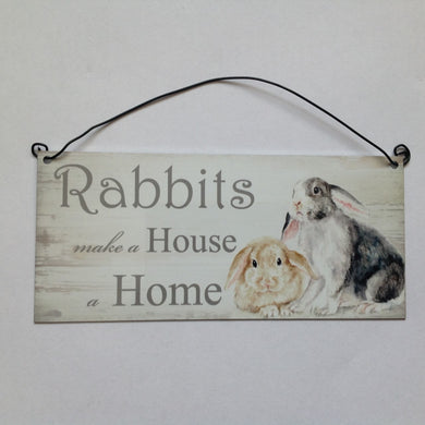 Rabbits Make A House A Home Sign