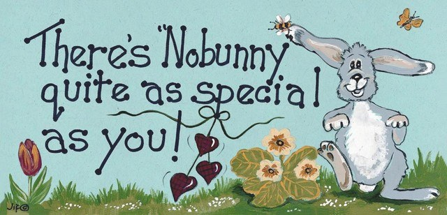 There's Nobunny Quite As Special As You Sign