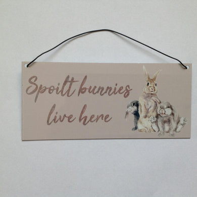 Spoilt Bunnies Live Here Rabbit Sign