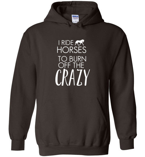 I Ride Horses To Burn Off the Crazy Funny Hoodie - White Text - Art by Jess