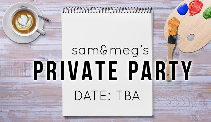 Sam & Meg's Private Party - Date TBA