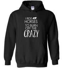 Load image into Gallery viewer, I Ride Horses To Burn Off the Crazy Funny Hoodie - White Text - Art by Jess