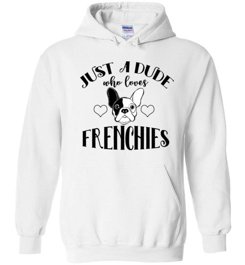 Just a Dude who loves Frenchies French Bulldog Hoodie Sweatshirt