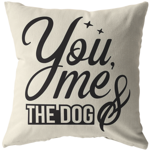 You, Me, and the Dog Stylish Typography Throw Pillow
