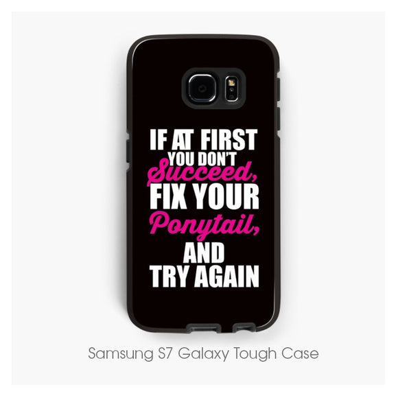 If at First you don't Succeed, Fix your Ponytail Phone Case iPhone 6, iPhone 7, Samsung Galaxy