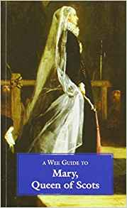A Wee Guide to Mary, Queen of Scots