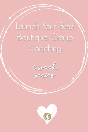 6 week series - Launch Your Best Boutique Group Coaching