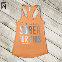 Summer Tank HOT Collection - I'm Too Sober For This