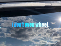 I don't even wheel. Decal
