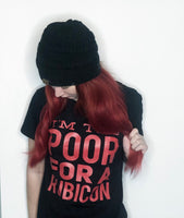 I'm Too Poor For A Rubicon - Black Unisex T-Shirt