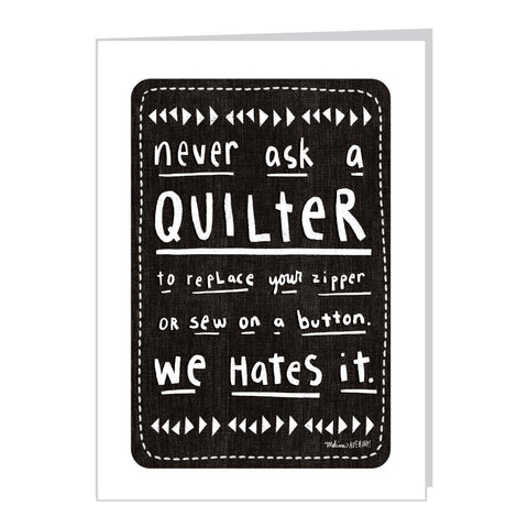 NEVER ASK A QUILTER card