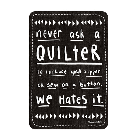 NEVER ASK A QUILTER sticker