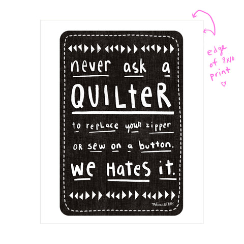 NEVER ASK A QUILTER  print