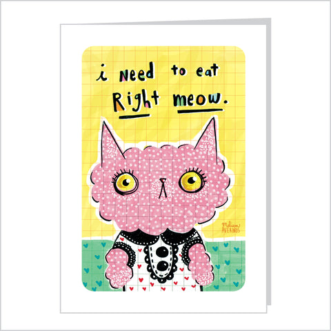 I NEED TO EAT RIGHT MEOW card