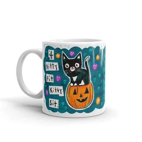 IF KITTY FIT KITTY SIT mug