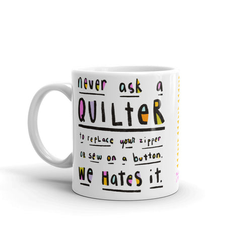 NEVER ASK A QUILTER Mug