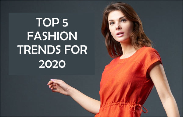 Top 5 Fashion Trends for 2020