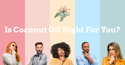 Is Coconut Oil Right for you?