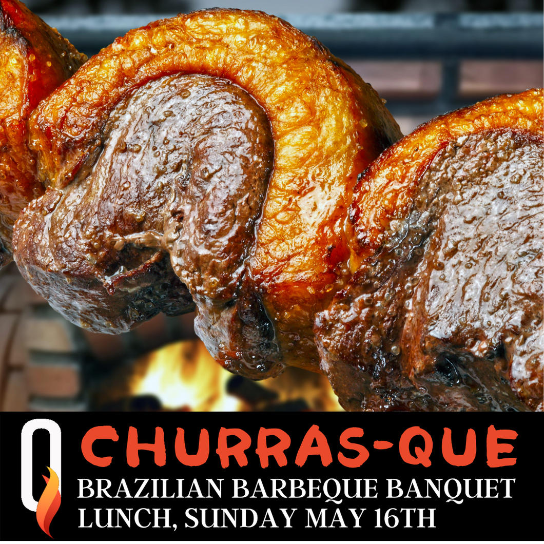 Churras-Que Brazilian BBQ Lunch 16th May from 12.00pm