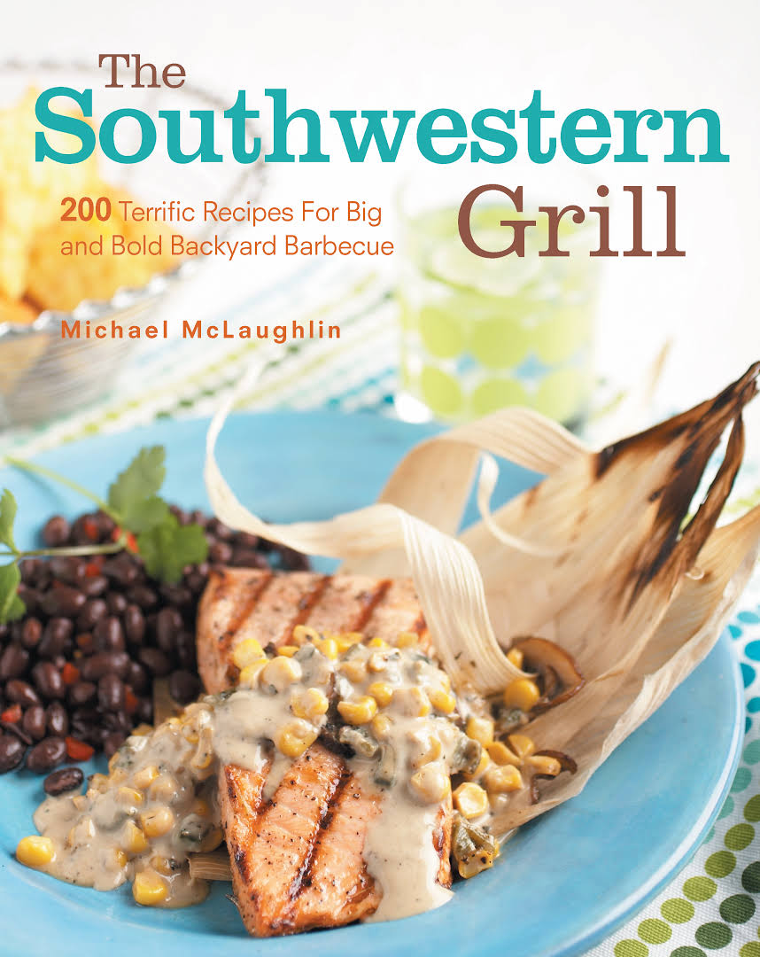 Southwestern Grill: 200 Terrific Recipes for Big Bold Backyard Barbecue