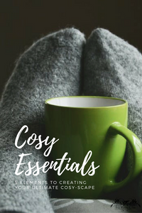 Cosy Essentials - 5 elements to creating your ultimate cosy-scape