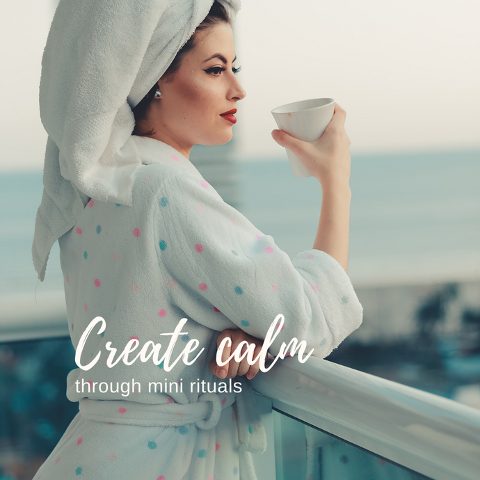 Create calm through mini rituals