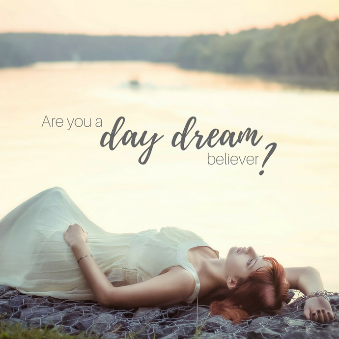 Are you a day dream believer?