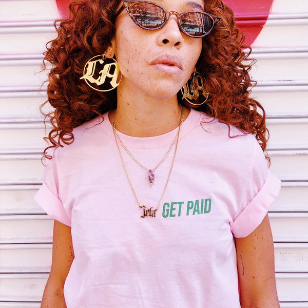 Girls Just Wanna Get Paid T-Shirt