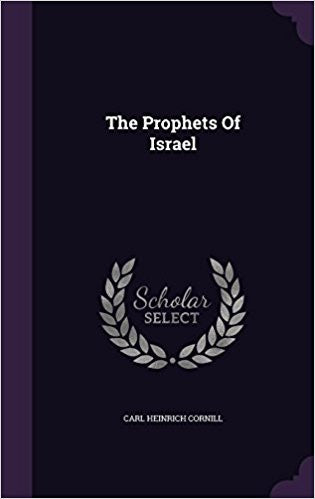 The Prophets of Israel- Hardcover – by Carl Heinrich Cornill
