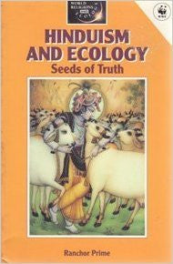 Hinduism and Ecology: Seeds of Truth (World religions & ecology)- Paperback – by Ranchor Prime