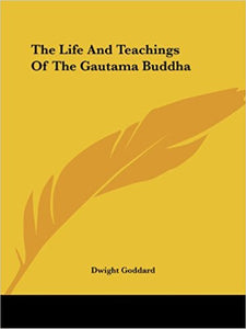 The Life and Teachings of the Gautama Buddha - Paperback – by Dwight Goddard