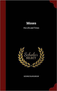 Moses: His Life and Times - Hardcover – by George Rawlinson