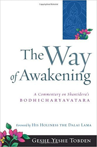 The Way of Awakening: A Commentary on Shantideva's Bodhicharyavatara-Paperback- by His Holiness the Dalai Lama and Geshe Yeshe Tobden