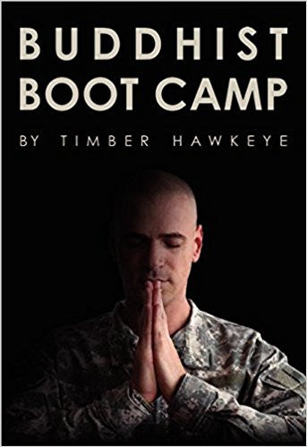 Buddhist Boot Camp -Hardcover – by Timber Hawkeye