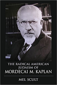 The Radical American Judaism of Mordecai M. Kaplan (The Modern Jewish Experience) - Paperback – by Mel Scult