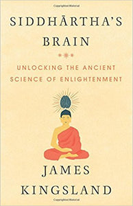 Siddhartha's Brain: Unlocking the Ancient Science of Enlightenment - Hardcover –by James Kingsland