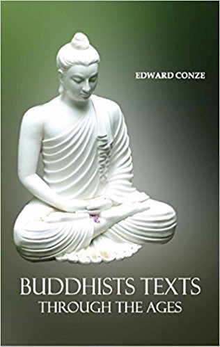 BUDDHISTS TEXTS THROUGH THE AGES. Newly Translated from the Original Pali, Sanskrit, Chinese, Tibetan, Japanese and Apabhramsa. - Hardcover – by Edward Conze