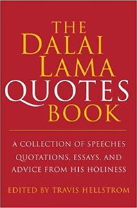 The Dalai Lama Book of Quotes: A Collection of Speeches, Quotations, Essays and Advice from His Holiness (Little Book. Big Idea.)-  Hardcover – Import,Travis Hellstrom